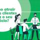 Como atrair clientes para o seu negócio