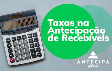 Taxas na Antecipação de Recebíveis: como funciona na Antecipa Fácil
