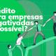 credito-para-empresas-negativadas-e-possivel